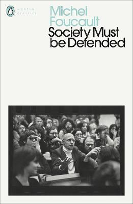 Society Must Be Defended: Lectures at the College de France, 1975-76 by Michel Foucault