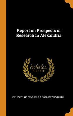 Report on Prospects of Research in Alexandria by E F 1867-1940 Benson