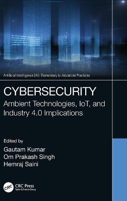 Cybersecurity: Ambient Technologies, IoT, and Industry 4.0 Implications book