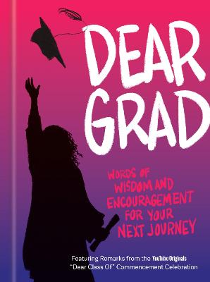 Dear Grad: Words of Wisdom and Encouragement for Your Next Journey book