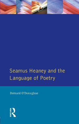 Seamus Heaney and the Language Of Poetry by Bernard O'Donoghue