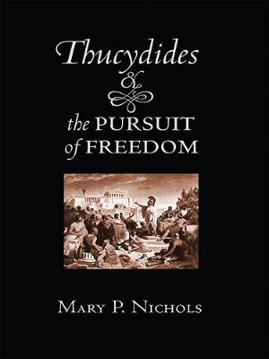 Thucydides and the Pursuit of Freedom by Mary P. Nichols