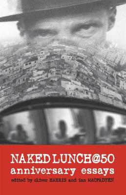 Naked Lunch @ 50 by Oliver Harris