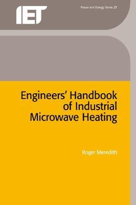 Engineers' Handbook of Industrial Microwave Heating by Roger Meredith