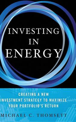 Investing in Energy by Michael C. Thomsett