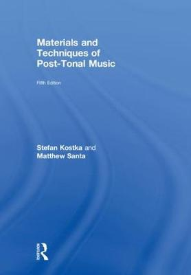 Materials and Techniques of Post-Tonal Music by Stefan Kostka