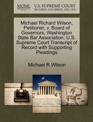 Michael Richard Wilson, Petitioner, V. Board of Governors, Washington State Bar Association. U.S. Supreme Court Transcript of Record with Supporting Pleadings by Michael R Wilson