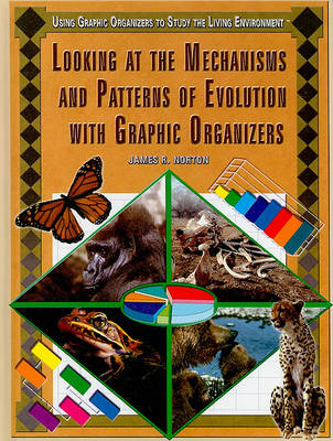 Looking at the Mechanisms and Patterns of Evolution with Graphic Organizers by James R Norton