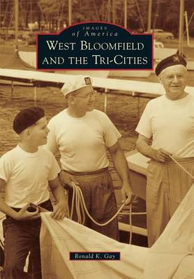 West Bloomfield and the Tri-Cities by Ronald K Gay