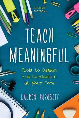 Teach Meaningful: Tools to Design the Curriculum at Your Core by Lauren Porosoff