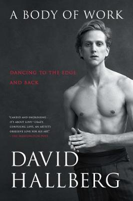 A Body of Work: Dancing to the Edge and Back by David Hallberg