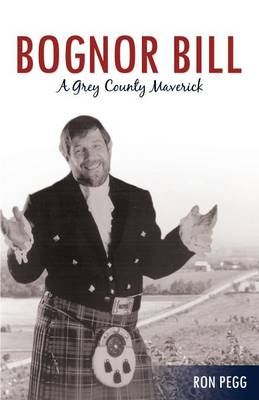 Bognor Bill: A Grey County Maverick by Ron Pegg