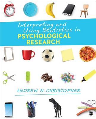 Interpreting and Using Statistics in Psychological Research by Andrew N. Christopher