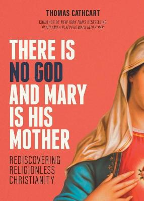There Is No God and Mary Is His Mother: Rediscovering Religionless Christianity book