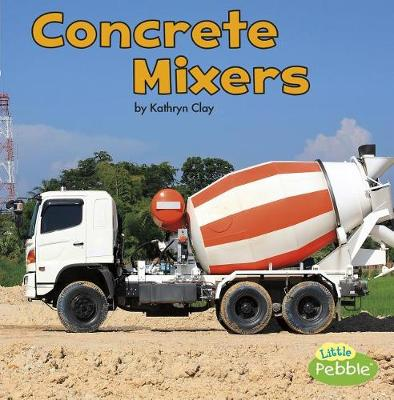 Concrete Mixers by Kathryn Clay