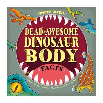 Body Bits: Dead-awesome Dinosaur Body Facts by Paul Mason
