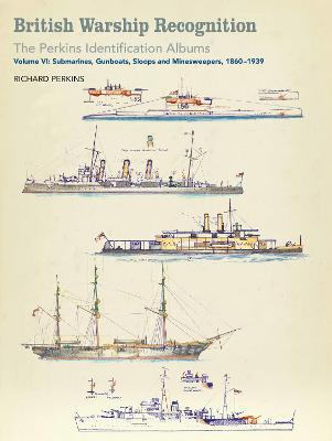 British Warship Recognition: The Perkins Identification Albums by Richard Perkins