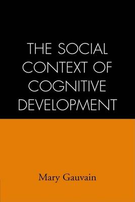 Social Context of Cognitive Development by Mary Gauvain