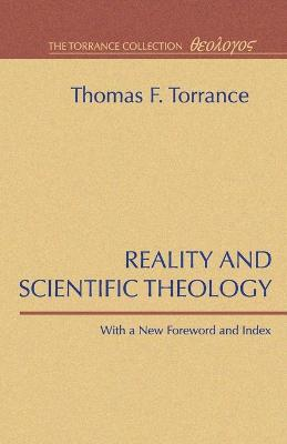 Reality and Scientific Theology by Thomas F Torrance