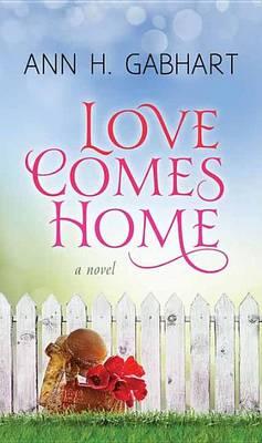 Love Comes Home by Ann H Gabhart