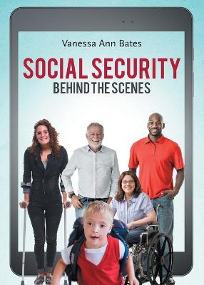Social Security Behind the Scenes by Vanessa Ann Bates