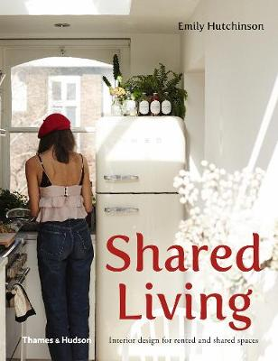 Shared Living: Interior design for rented and shared spaces by Emily Hutchinson