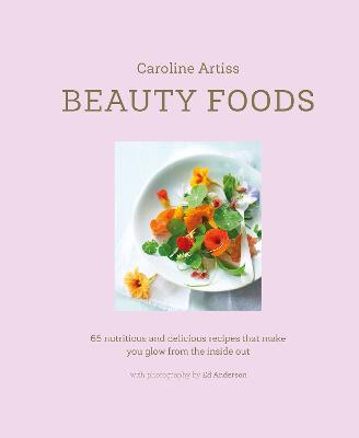 Beauty Foods: 65 Nutritious and Delicious Recipes That Make You Glow from the Inside out book