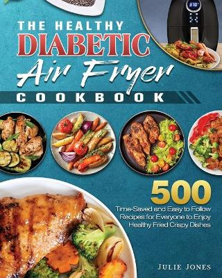 The Healthy Diabetic Air Fryer Cookbook by Julie E Jones