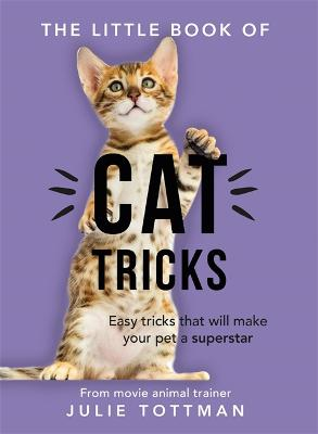 The Little Book of Cat Tricks: Easy tricks that will give your pet the spotlight they deserve book