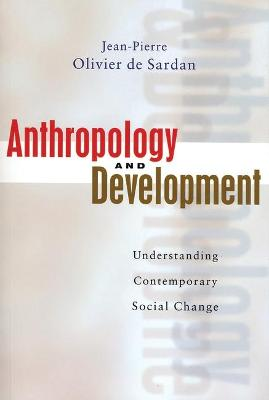 Anthropology and Development by Jean-Pierre Olivier de Sardan