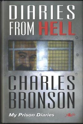 Diaries from Hell - My Prison Diaries by Charles Bronson