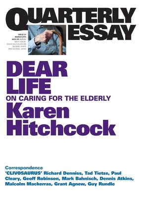 Dear Life: On Caring For The Elderly: Quarterly Essay 57 book