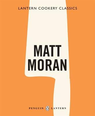Cookery Classics: Matt Moran by Matt Moran