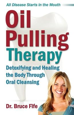 Oil Pulling Therapy: Detoxifying and Healing the Body Through Oral Cleansing by Bruce Fife