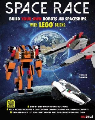 Space Race: Build your own Robots and Spaceships with LEGO bricks by Francesco Frangioja