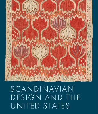 Scandinavian Design and the United States, 1890-1980 by Bobbye Tigerman
