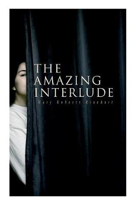 The Amazing Interlude: Spy Mystery Novel by Mary Roberts Rinehart
