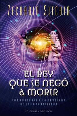 El Rey Que Se Nego a Morir by Zecharia Sitchin