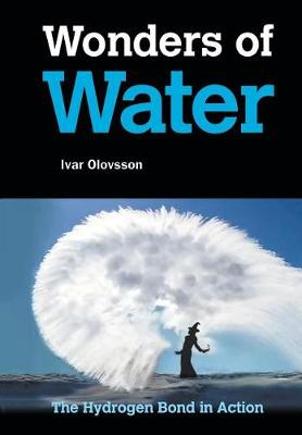 Wonders Of Water: The Hydrogen Bond In Action by Ivar Olovsson