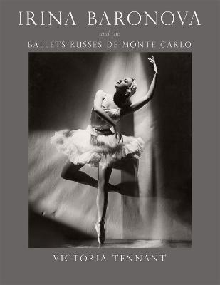 Irina Baronova and the Ballets Russes de Monte Carlo by Victoria Tennant