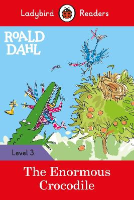 Roald Dahl: The Enormous Crocodile - Ladybird Readers Level 3 by Roald Dahl