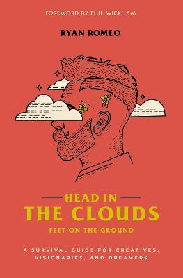 Head in the Clouds, Feet on the Ground: A Survival Guide for Creatives, Visionaries, and Dreamers book