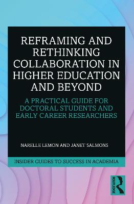 Reframing and Rethinking Collaboration in Higher Education and Beyond: A Practical Guide for Doctoral Students and Early Career Researchers book
