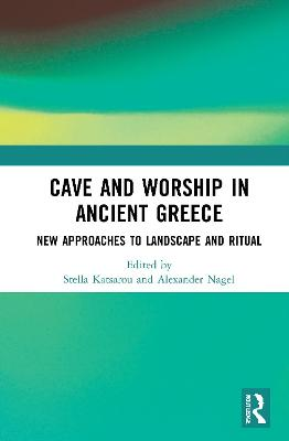 Cave and Worship in Ancient Greece: New Approaches to Landscape and Ritual book