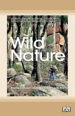 Wild Nature: Walking Australia's South East Forests by John Blay