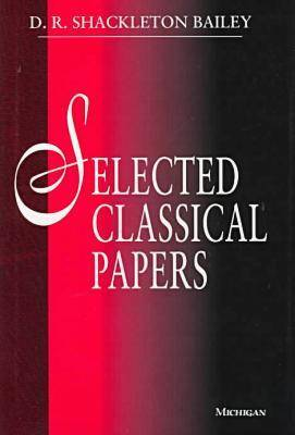 Selected Classical Papers by D. R. Shackleton Bailey