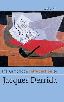 The Cambridge Introduction to Jacques Derrida by Leslie Hill
