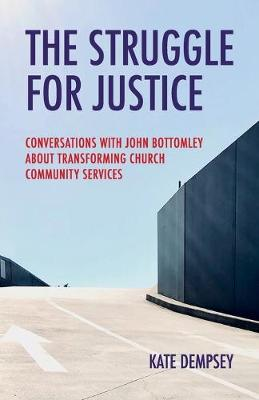 The Struggle for Justice: Conversations with John Bottomley about Transforming Church Community Services book