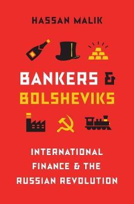 Bankers and Bolsheviks: International Finance and the Russian Revolution by Hassan Malik