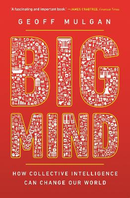 Big Mind: How Collective Intelligence Can Change Our World by Geoff Mulgan